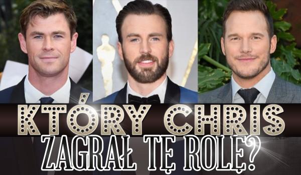 Który Chris odegrał tą rolę? Hemsworth, Pratt czy Evans?