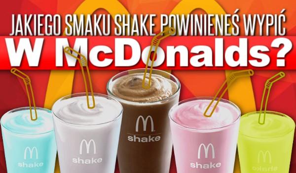 Jakiego smaku shake powinieneś wypić z McDonald's?