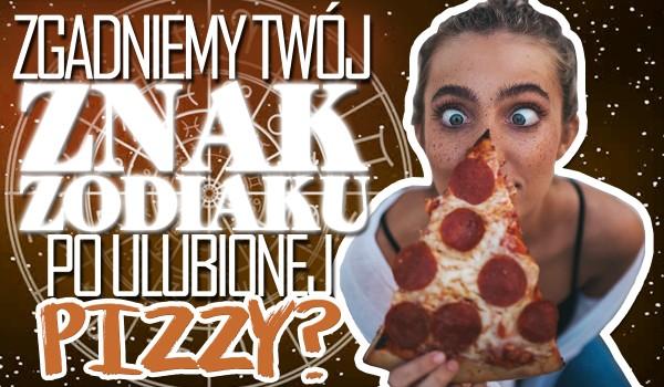 Zgadniemy Twój znak zodiaku po ulubionej pizzy?