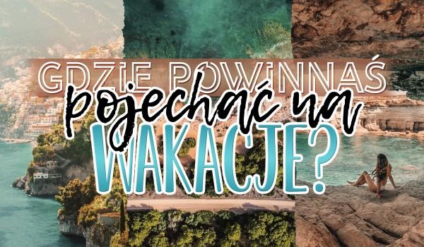Do jakiej nadmorskiej miejscowości powinnaś się wybrać w te wakacje?