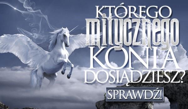 Którego mitycznego konia dosiądziesz?