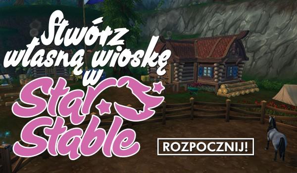 Kreator: Stwórz swoją własną wioskę na Star Stable!