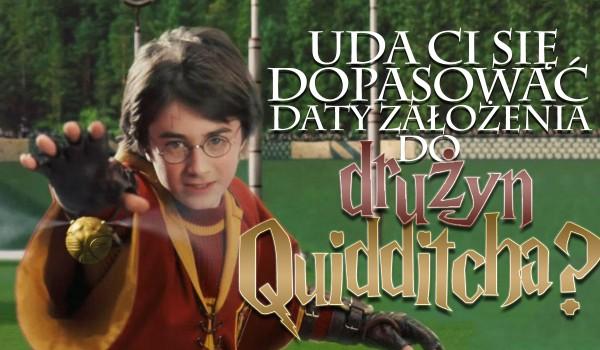 Tylko prawdziwy fan quidditcha zda ten test! Czy uda Ci się dopasować datę założenia do drużyn quidditcha?