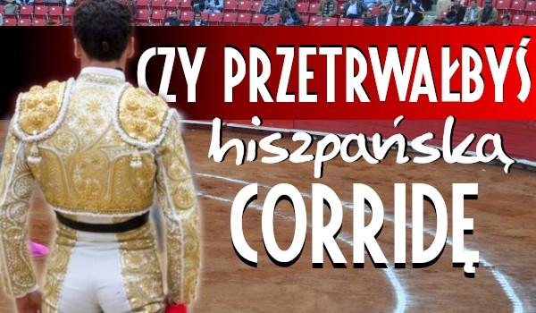 Czy przetrwałbyś hiszpańską corridę?