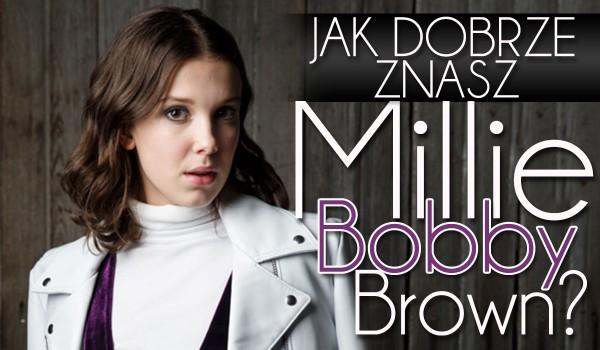 Ile wiesz o Millie Bobby Brown?