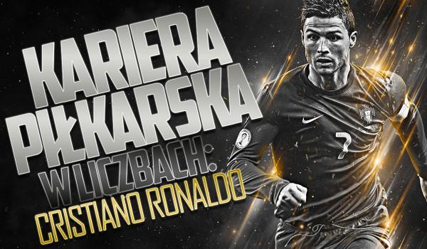 Kariera piłkarska w liczbach: Cristiano Ronaldo!