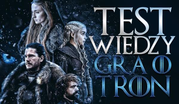 """Test wiedzy – """"Gra o Tron""""!"""