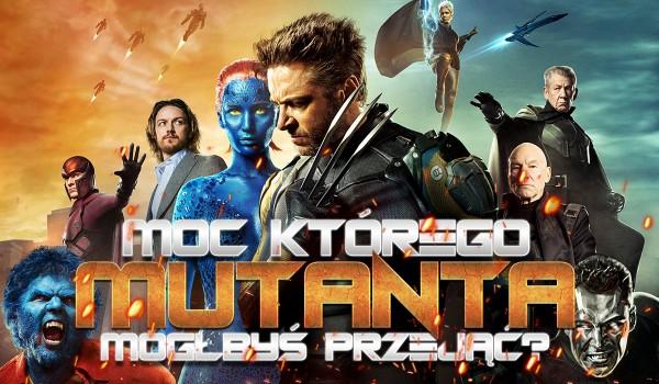 Moc którego mutanta mógłbyś przejąć?