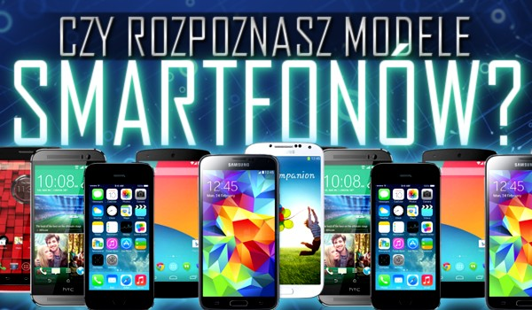 Czy rozpoznasz modele smartfonów?