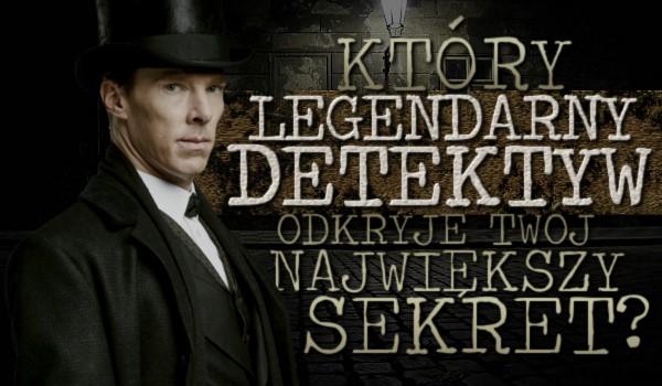 Który legendarny detektyw odkryje Twój największy sekret?