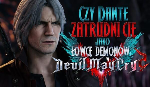 """Czy Dante zatrudni Cię jako łowcę demonów w """"Devil May Cry""""?"""