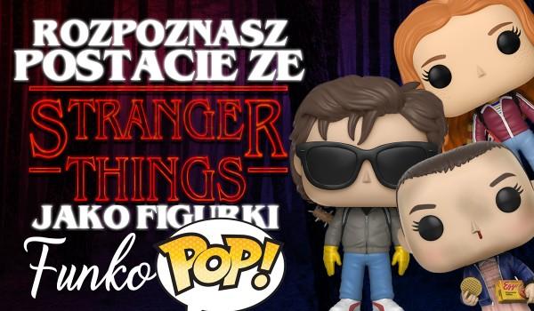 """Rozpoznasz postacie z """"Stranger Things"""" jako figurki """"Funko Pop""""? Sprawdź!"""