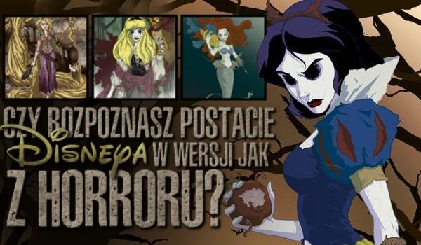 Czy rozpoznasz postacie z Disneya w wersji jak z horroru?