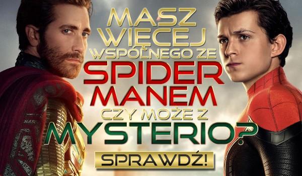 Masz więcej wspólnego ze Spider-Manem czy Mysterio?