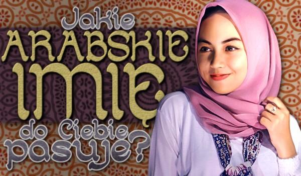 Jakie arabskie imię do Ciebie pasuje?