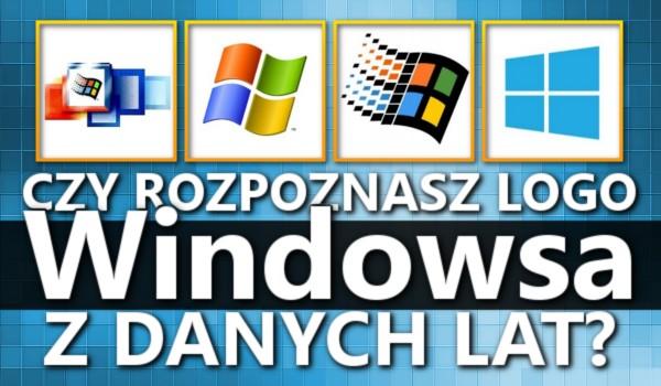 Rozpoznasz logo Windowsa z danych lat?