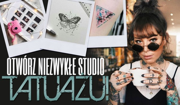Otwórz niezwykłe studio tatuażu!