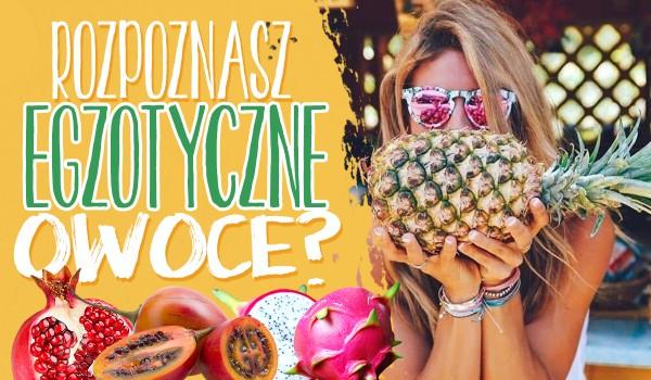 Czy rozpoznasz egzotyczne owoce?