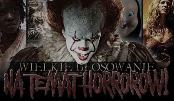 Wielkie głosowanie na temat horrorów!