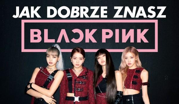 Jak dobrze znasz zespół Blackpink?