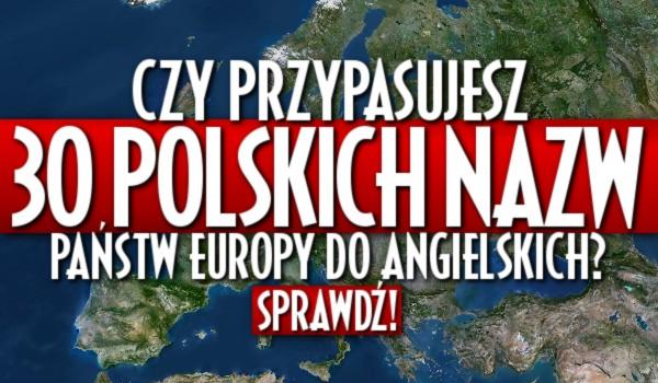 Czy przypasujesz 30 polskich nazw państw Europy do angielskich?