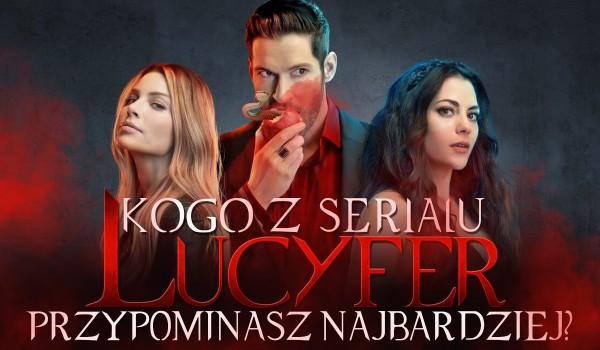 """Którą postać z serialu """"Lucyfer"""" przypominasz najbardziej?"""