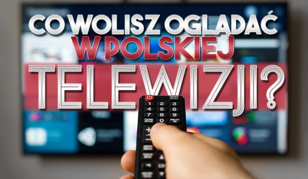 """15 pytań z serii """"Co wolisz?"""" – polskie seriale i programy telewizyjne!"""