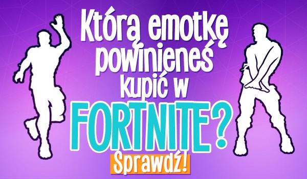 """Którą emotkę powinieneś kupić w """"Fortnite""""?"""
