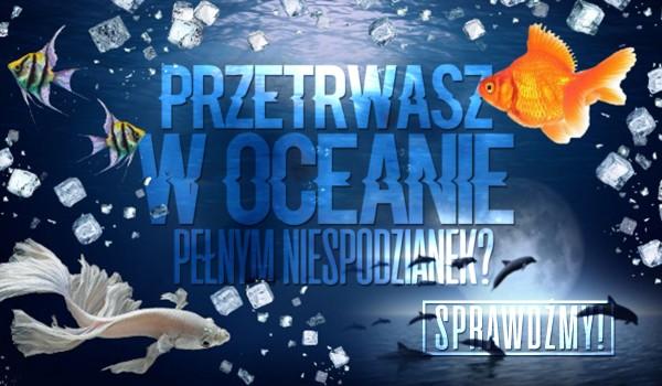 Przetrwaj w oceanie pełnym niespodzianek!