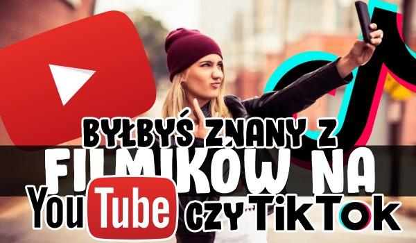 Byłbyś znany z filmików na YouTube czy TikTok?