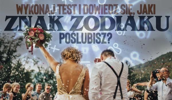 Wykonaj test, aby się dowiedzieć, jaki znak zodiaku poślubisz!