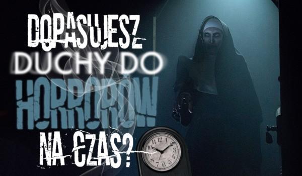 Dopasujesz duchy do horrorów na czas?