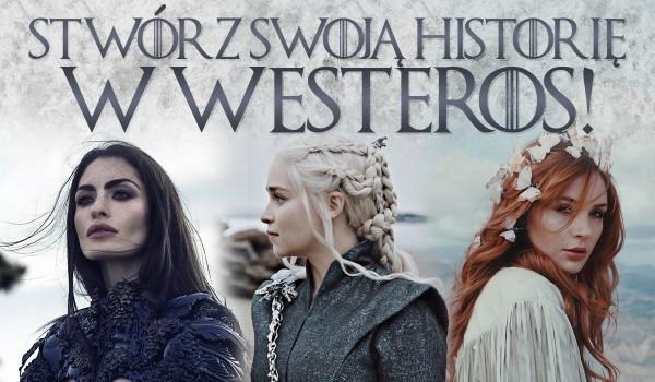 Stwórz swoją historię w Westeros!