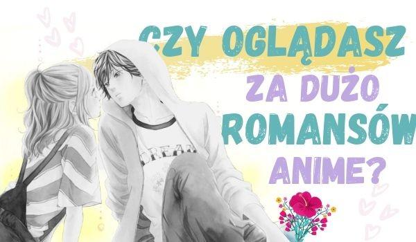 Czy oglądasz za dużo romansów anime?