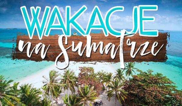 Wakacje na Sumatrze