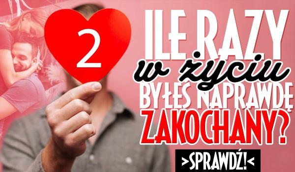 Ile razy w życiu byłeś naprawdę zakochany?