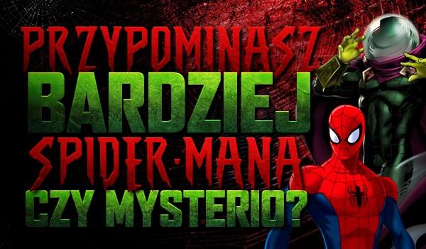 Jesteś bardziej podobny do Spider-Mana czy Mysterio?