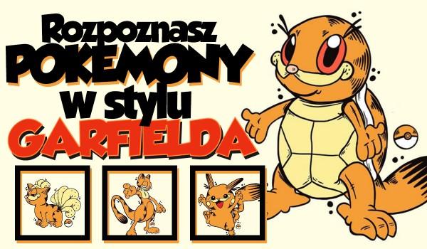 Czy rozpoznasz pokémony w stylu Garfielda?