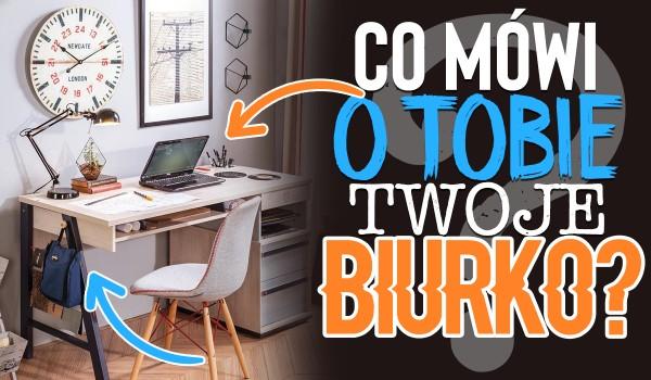 Co mówi o Tobie Twoje biurko?