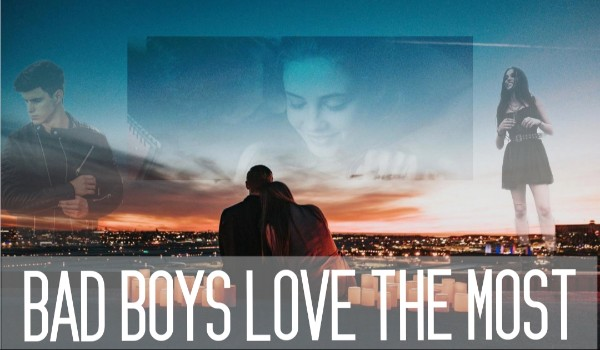BAD BOYS LOVE THE MOST – Prolog