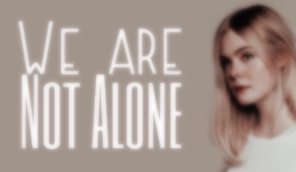 We are not alone – one