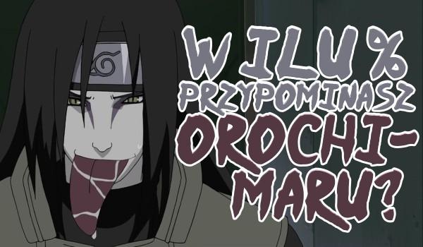 W ilu % przypominasz Orochimaru?