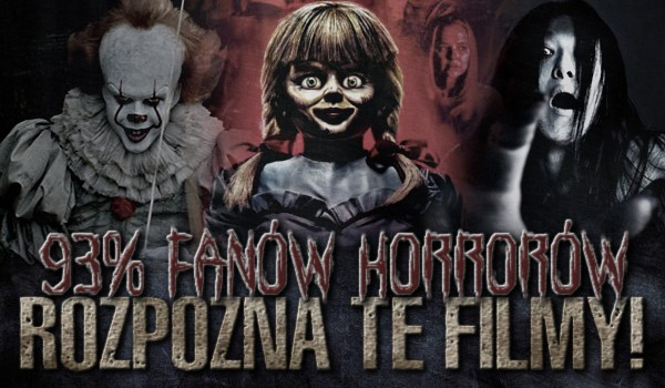 93% fanów horrorów rozpozna te filmy!