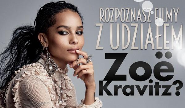 Czy rozpoznasz filmy z udziałem Zoë Kravitz?