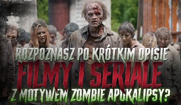 Rozpoznasz filmy i seriale z motywem apokalipsy zombie po krótkim opisie? – Przetrwanie!