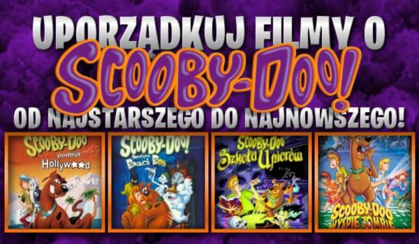 Uporządkuj filmy o Scooby Doo od najstarszego do najnowszego!