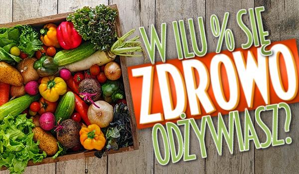 W ilu % zdrowo się odżywiasz?