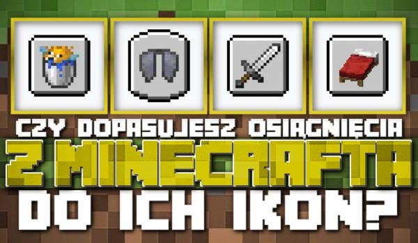 """Czy dopasujesz osiągnięcia z """"Minecrafta"""" do ich ikon?"""