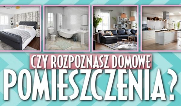 Czy rozpoznasz domowe pomieszczenia?