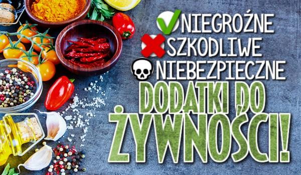 Niegroźne, szkodliwe czy niebezpieczne? – Dodatki do żywności!